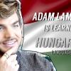 Így tanult magyarul Adam Lambert – exkluzív!