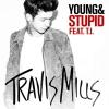 Klippremier: Travis Mills ft. T.I. – Young & Stupid
