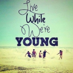 Live While We' Are Young