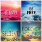 be happy, be free believe and forever young:)
